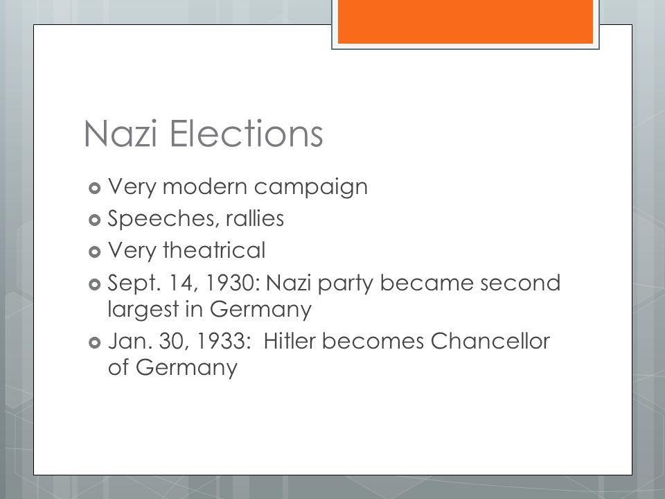 Nazi Elections  Very modern campaign  Speeches, rallies  Very theatrical  Sept. 14, 1930: Nazi party became second largest in Germany  Jan. 30, 1