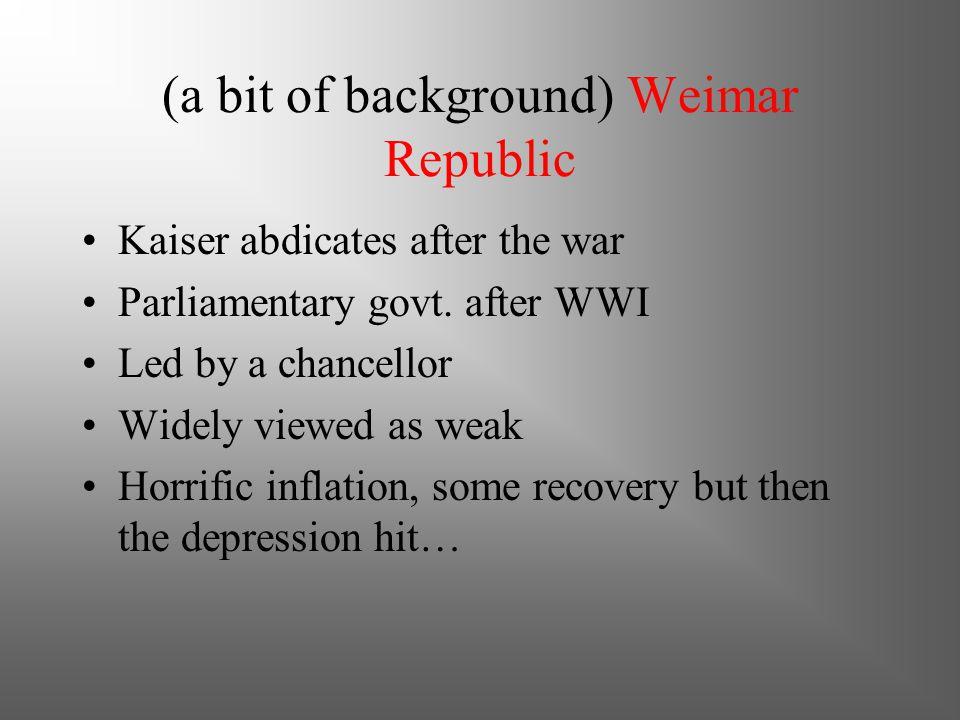 (a bit of background) Weimar Republic Kaiser abdicates after the war Parliamentary govt.