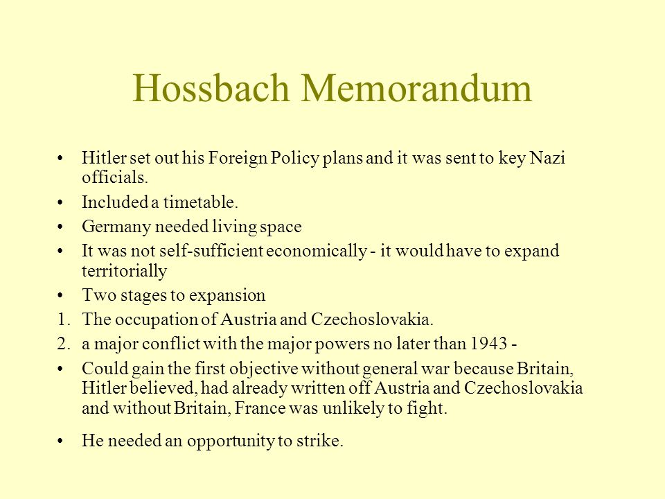 Hossbach Memorandum Hitler set out his Foreign Policy plans and it was sent to key Nazi officials.