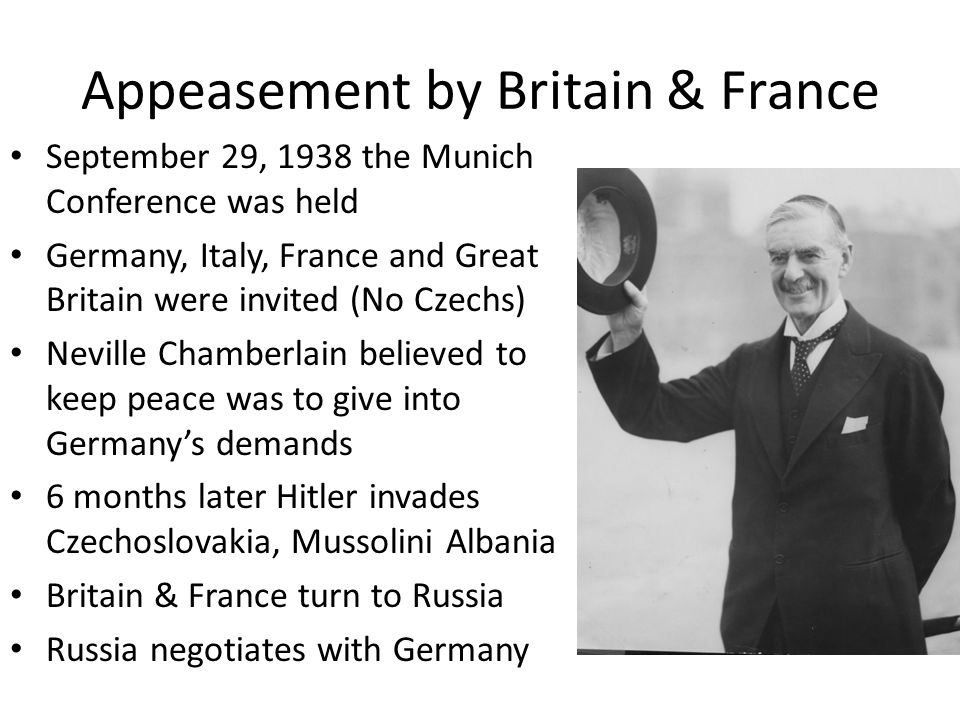 Appeasement by Britain & France September 29, 1938 the Munich Conference was held Germany, Italy, France and Great Britain were invited (No Czechs) Ne
