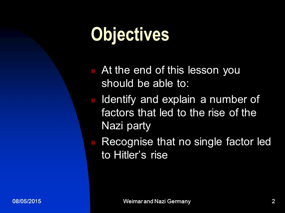 08/05/2015Weimar and Nazi Germany13 Rise to power: an overview Strong leadership Determination Popular Rhetoric and Hitler's capabilities as a public speaker Weakness of Coalition government Wall Street Crash and the consequent economic collapse Support of significant businessmen Disruption of extremist opponents Fear of Communism