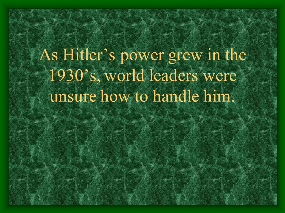 As Hitler's power grew in the 1930's, world leaders were unsure how to handle him.
