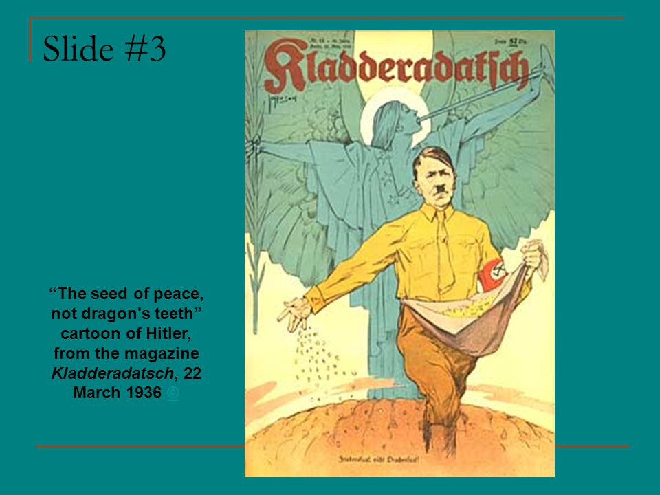 """Slide #3 """"The seed of peace, not dragon's teeth"""" cartoon of Hitler, from the magazine Kladderadatsch, 22 March 1936 ©©"""