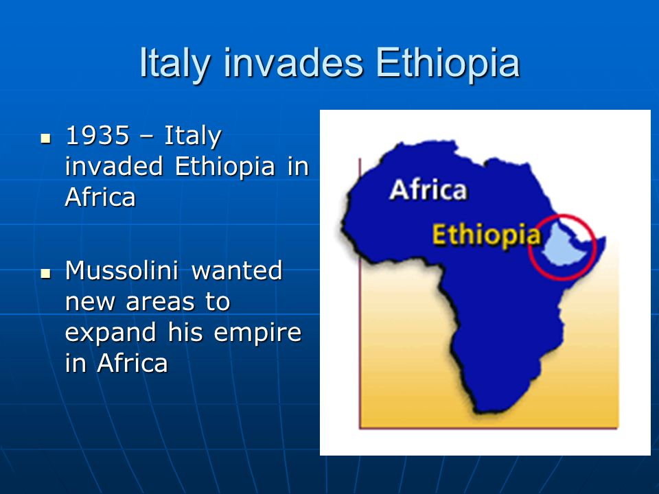 Italy invades Ethiopia 1935 – Italy invaded Ethiopia in Africa 1935 – Italy invaded Ethiopia in Africa Mussolini wanted new areas to expand his empire in Africa Mussolini wanted new areas to expand his empire in Africa
