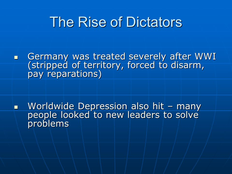 Dictators (absolute rulers) seized power in many countries, which became totalitarian regimes Dictators (absolute rulers) seized power in many countries, which became totalitarian regimes Dictator = a ruler with unrestricted power, without any democratic restrictions Totalitarian state = gov't uses intimidation, violence, propaganda, to rule all aspects of social & political life Totalitarian state = gov't uses intimidation, violence, propaganda, to rule all aspects of social & political life