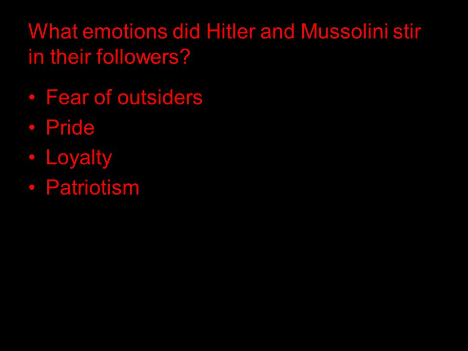 What emotions did Hitler and Mussolini stir in their followers.