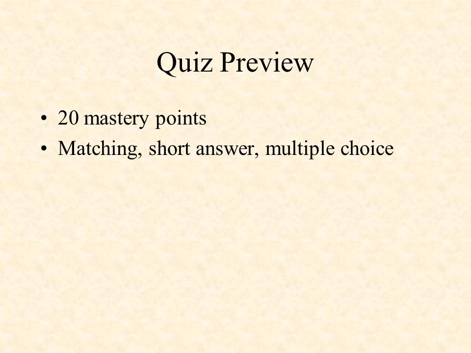 Quiz Preview 20 mastery points Matching, short answer, multiple choice