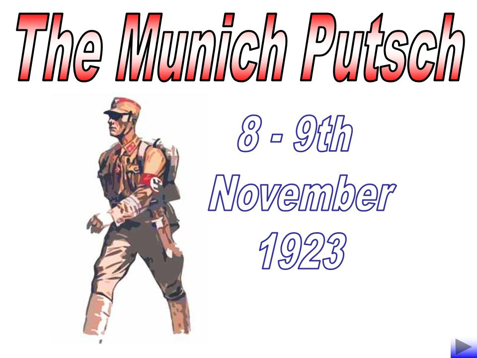 To find out How successful the Munich (Beer Hall) Putsch of 1923 was What impact the Munich Putsch had on the Weimar Government and the rise of the Nazis