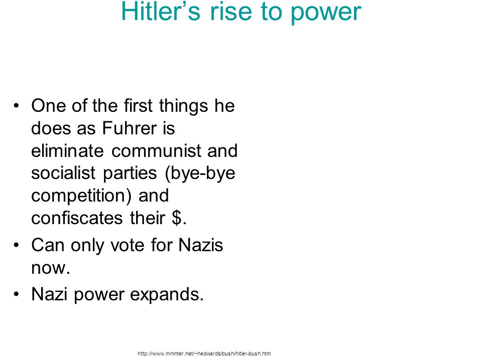 Hitler's rise to power One of the first things he does as Fuhrer is eliminate communist and socialist parties (bye-bye competition) and confiscates th
