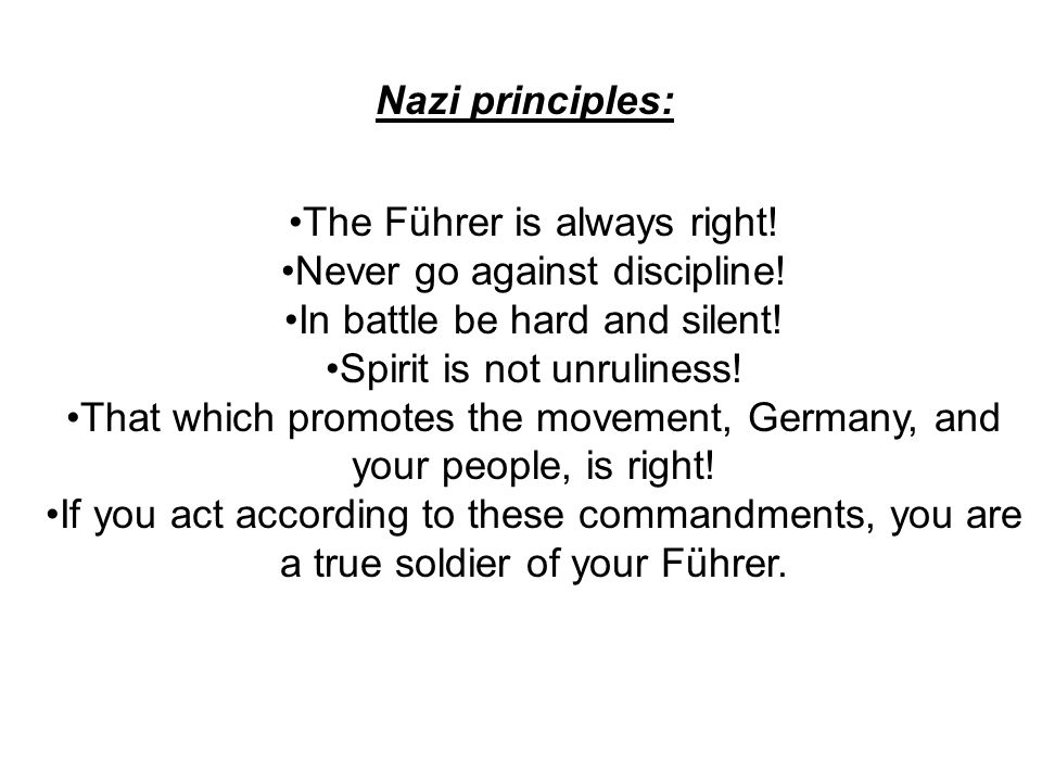 The Führer is always right! Never go against discipline! In battle be hard and silent! Spirit is not unruliness! That which promotes the movement, Ger
