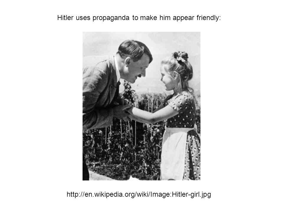 Hitler uses propaganda to make him appear friendly: http://en.wikipedia.org/wiki/Image:Hitler-girl.jpg