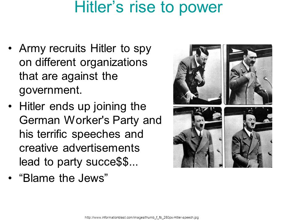 Hitler's rise to power Army recruits Hitler to spy on different organizations that are against the government. Hitler ends up joining the German Worke