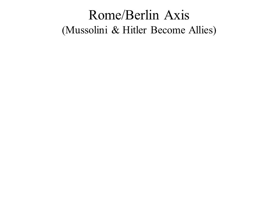 Rome/Berlin Axis (Mussolini & Hitler Become Allies)