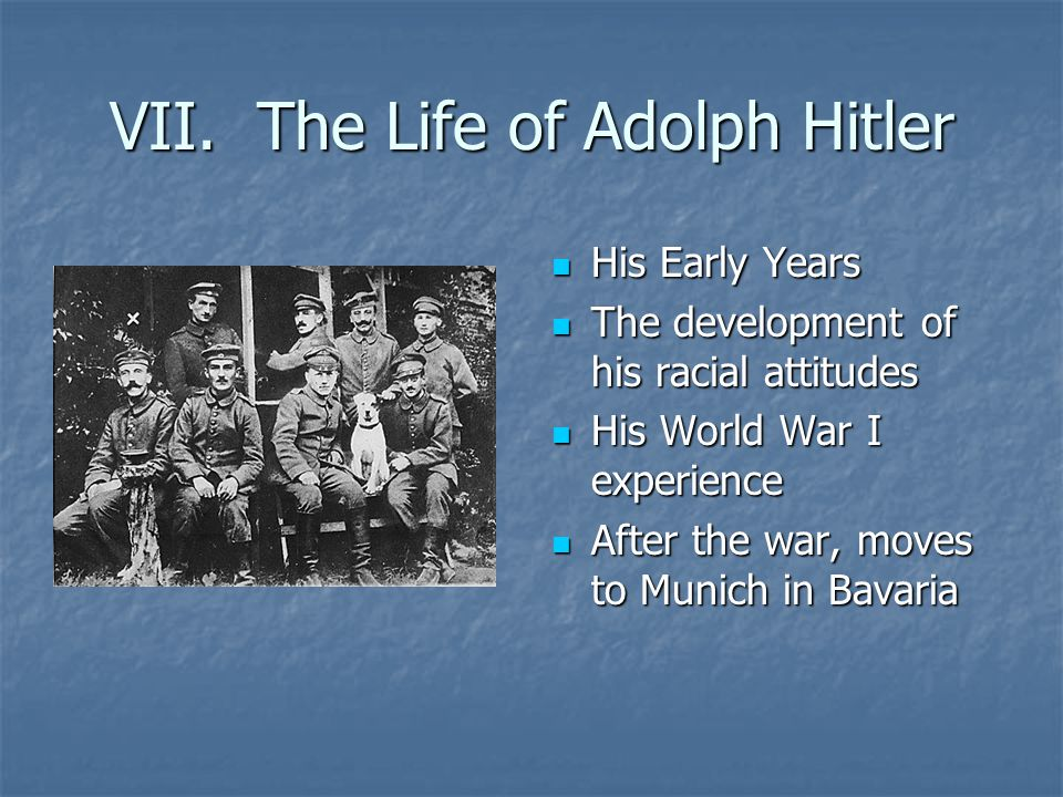 VII. The Life of Adolph Hitler His Early Years His Early Years The development of his racial attitudes The development of his racial attitudes His Wor