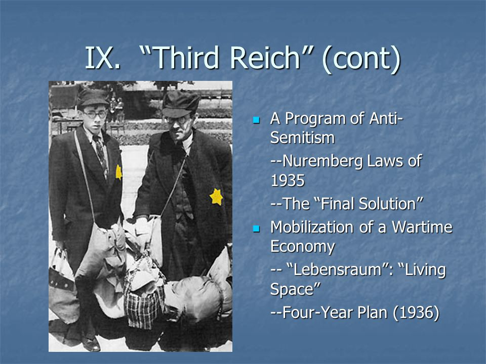 "IX. ""Third Reich"" (cont) A Program of Anti- Semitism A Program of Anti- Semitism --Nuremberg Laws of 1935 --The ""Final Solution"" Mobilization of a War"