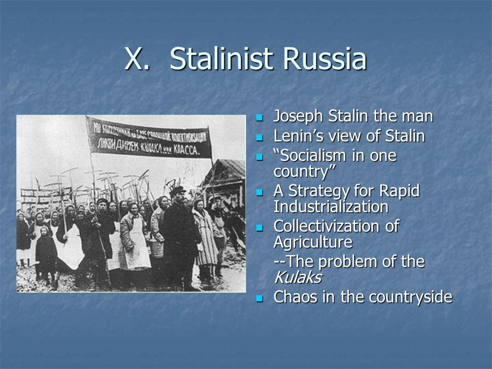 "X. Stalinist Russia Joseph Stalin the man Joseph Stalin the man Lenin's view of Stalin Lenin's view of Stalin ""Socialism in one country"" ""Socialism in"