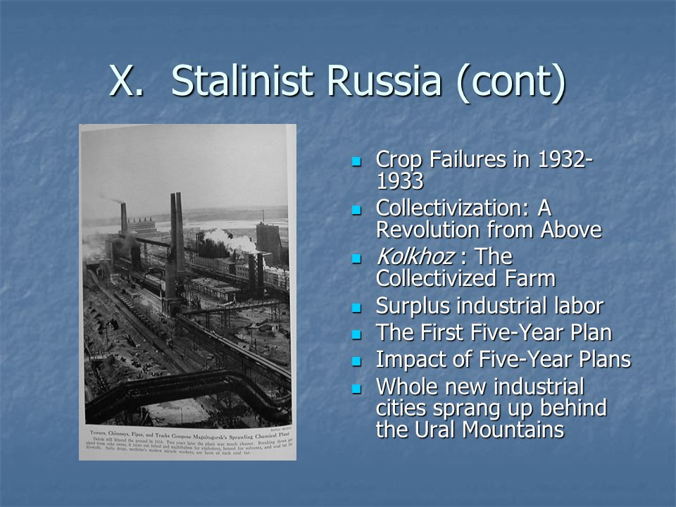 X. Stalinist Russia (cont) Crop Failures in 1932- 1933 Crop Failures in 1932- 1933 Collectivization: A Revolution from Above Collectivization: A Revol