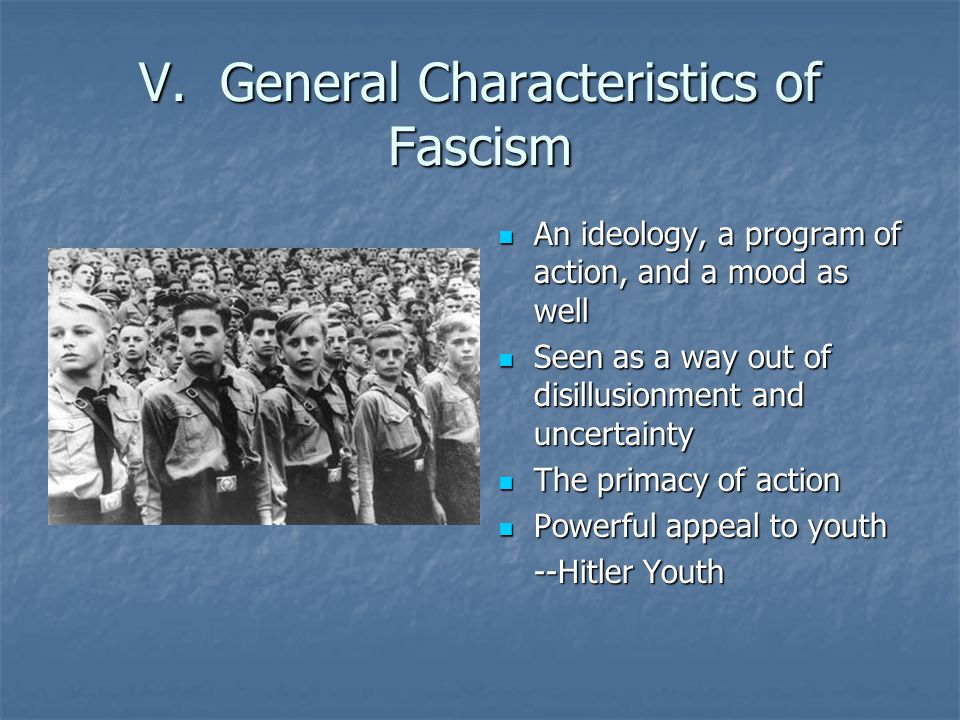 V. General Characteristics of Fascism An ideology, a program of action, and a mood as well An ideology, a program of action, and a mood as well Seen a