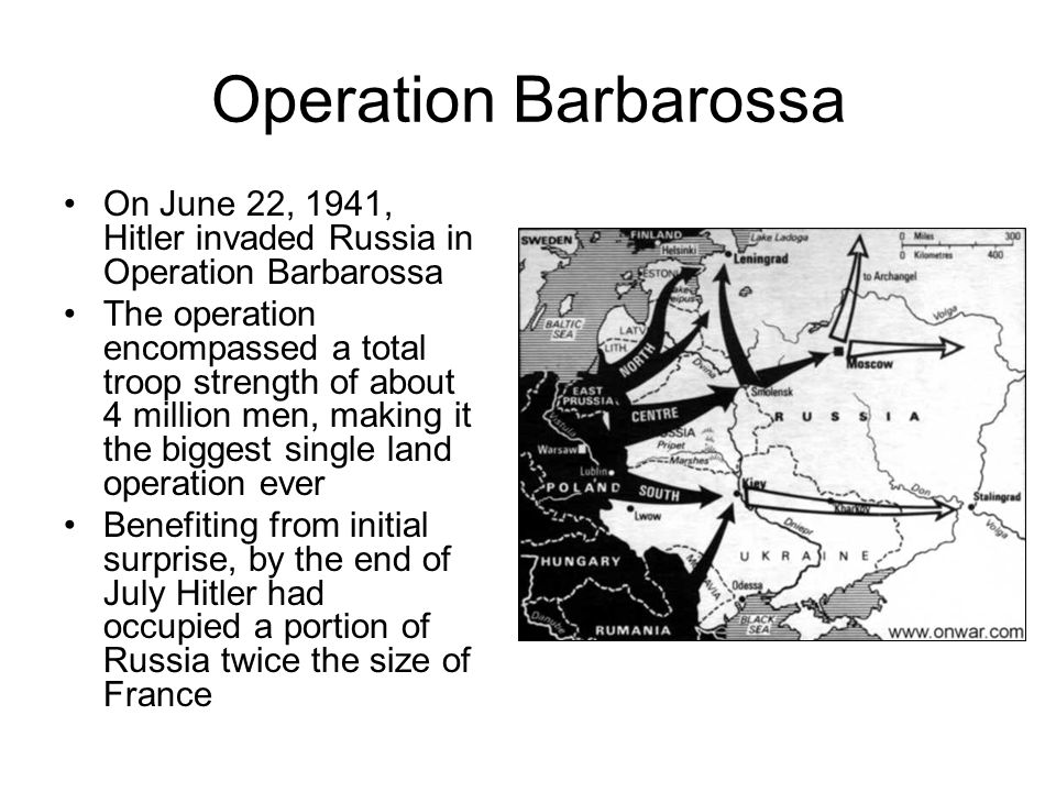 Operation Barbarossa On June 22, 1941, Hitler invaded Russia in Operation Barbarossa The operation encompassed a total troop strength of about 4 million men, making it the biggest single land operation ever Benefiting from initial surprise, by the end of July Hitler had occupied a portion of Russia twice the size of France