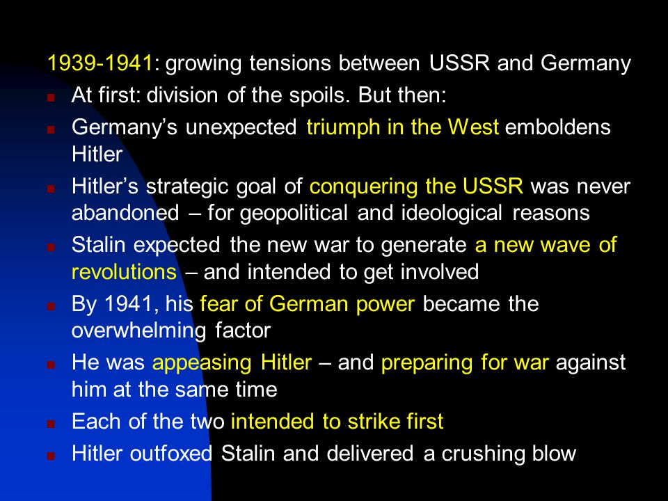 1939-1941: growing tensions between USSR and Germany At first: division of the spoils.