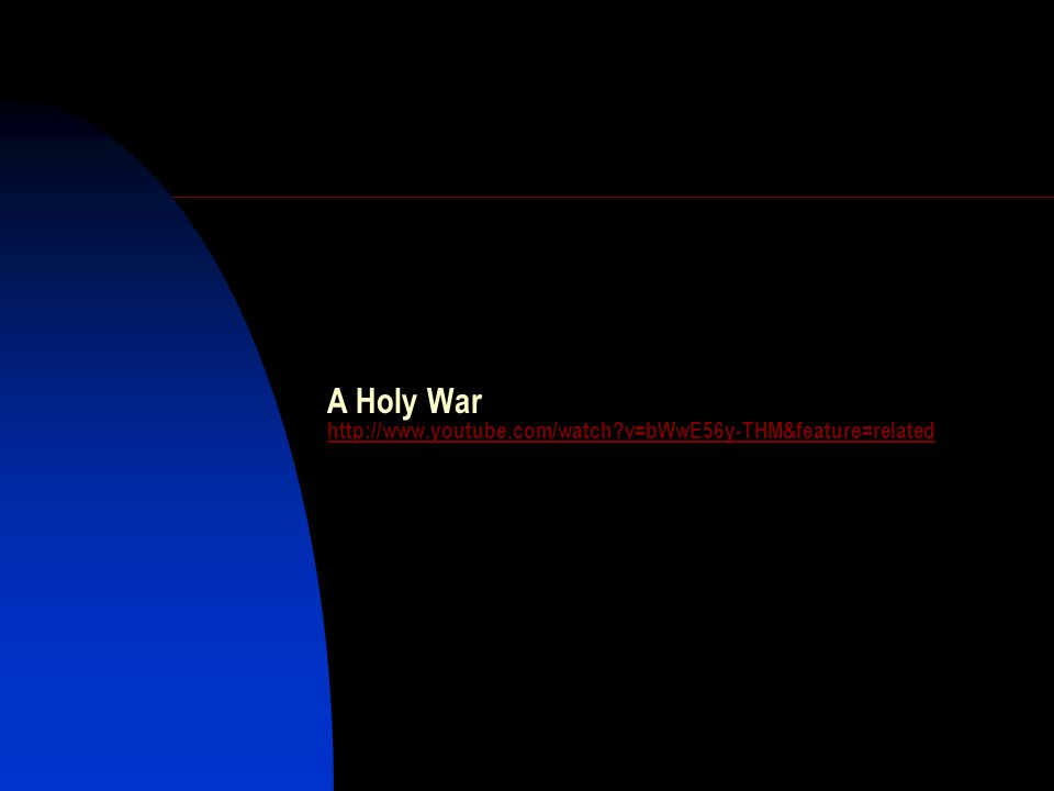 A Holy War http://www.youtube.com/watch?v=bWwE56y-THM&feature=related http://www.youtube.com/watch?v=bWwE56y-THM&feature=related