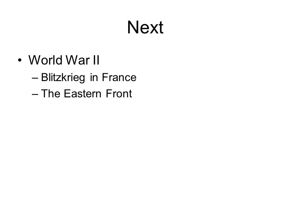 Next World War II –Blitzkrieg in France –The Eastern Front