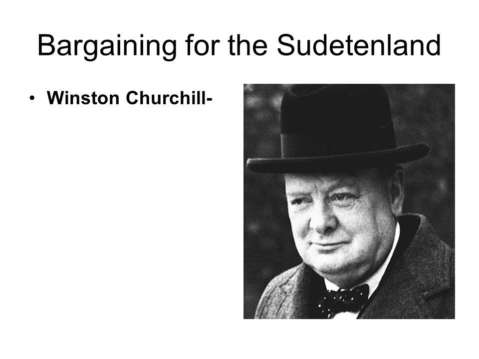Bargaining for the Sudetenland Winston Churchill-