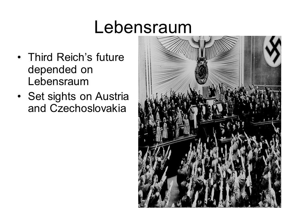 Lebensraum Third Reich's future depended on Lebensraum Set sights on Austria and Czechoslovakia