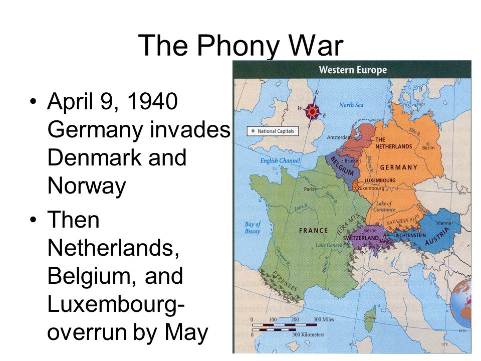 The Phony War April 9, 1940 Germany invades Denmark and Norway Then Netherlands, Belgium, and Luxembourg- overrun by May