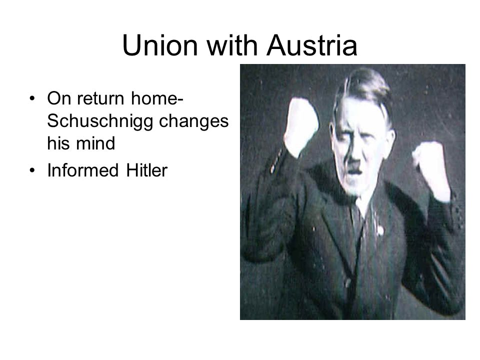 Union with Austria On return home- Schuschnigg changes his mind Informed Hitler