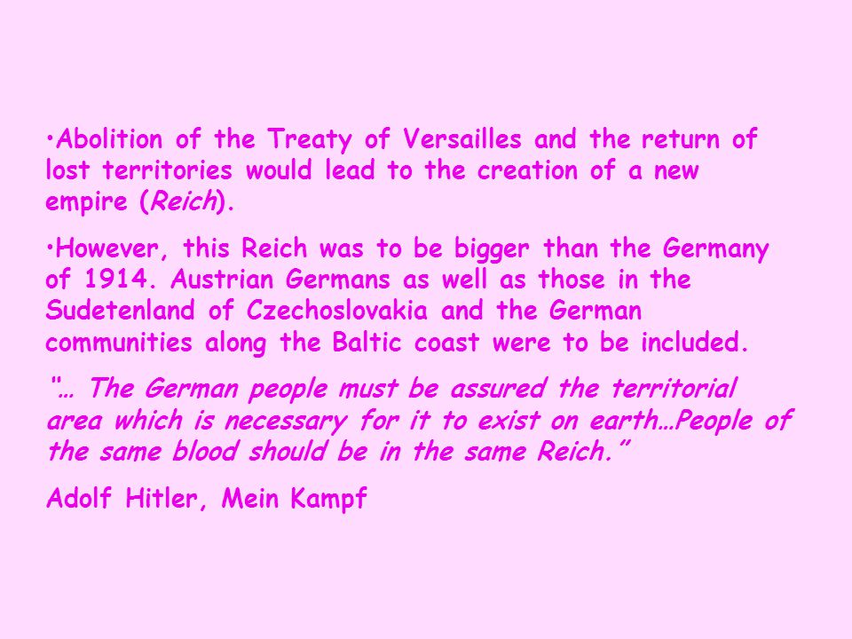 Abolition of the Treaty of Versailles and the return of lost territories would lead to the creation of a new empire (Reich). However, this Reich was t
