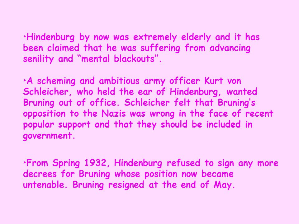 """Hindenburg by now was extremely elderly and it has been claimed that he was suffering from advancing senility and """"mental blackouts"""". A scheming and a"""