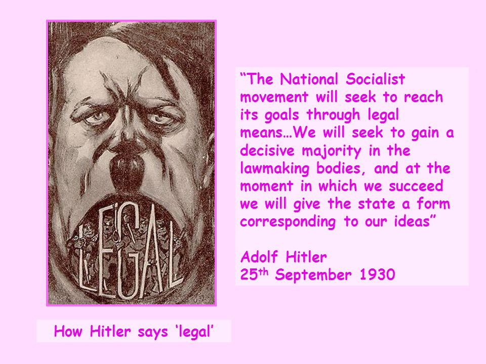 """""""The National Socialist movement will seek to reach its goals through legal means…We will seek to gain a decisive majority in the lawmaking bodies, an"""