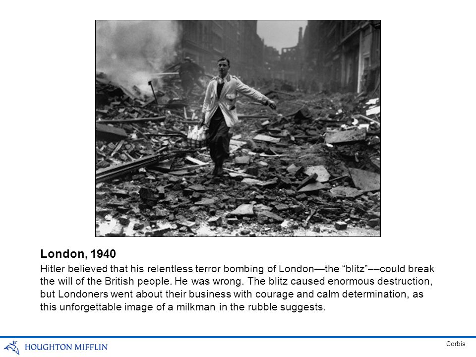 Hitler believed that his relentless terror bombing of London—the blitz ––could break the will of the British people.