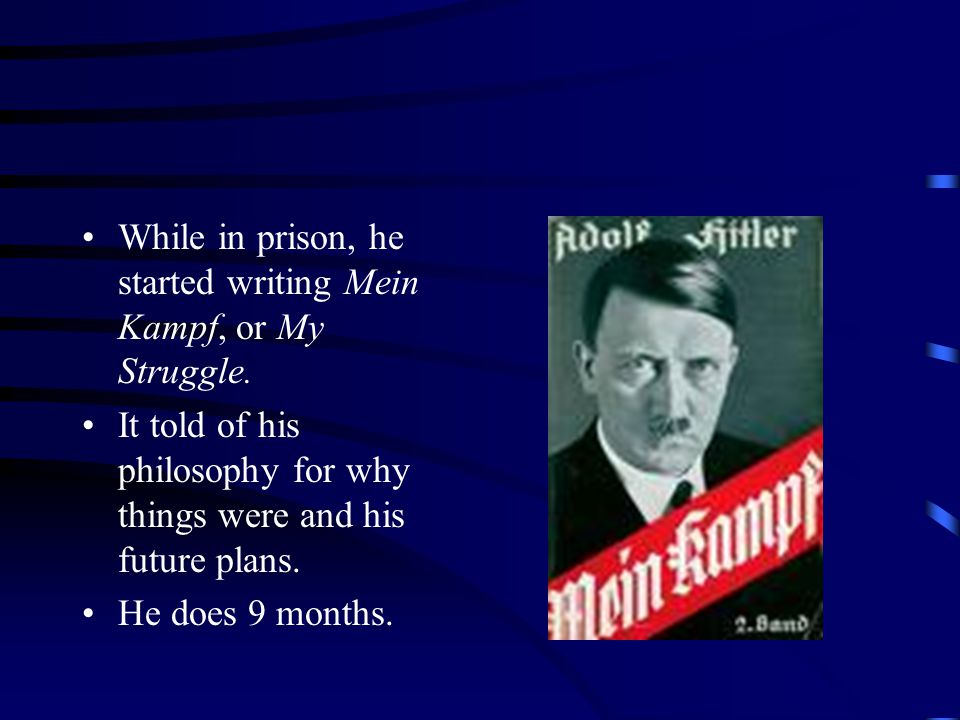 While in prison, he started writing Mein Kampf, or My Struggle.