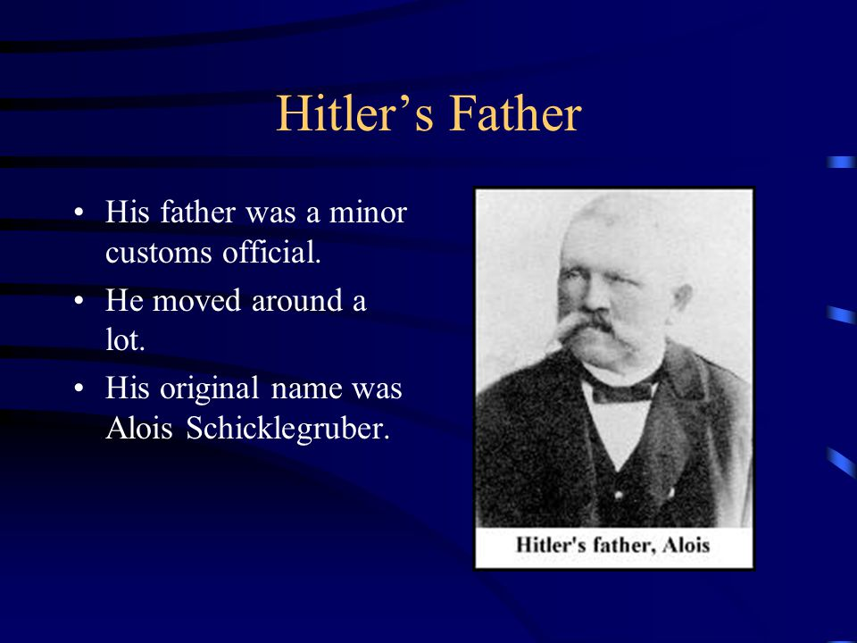 Hitler's Father His father was a minor customs official.
