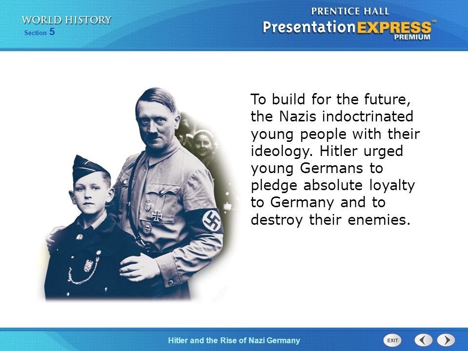 Section 5 Hitler and the Rise of Nazi Germany To build for the future, the Nazis indoctrinated young people with their ideology.