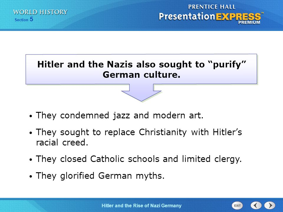 Section 5 Hitler and the Rise of Nazi Germany Hitler and the Nazis also sought to purify German culture.
