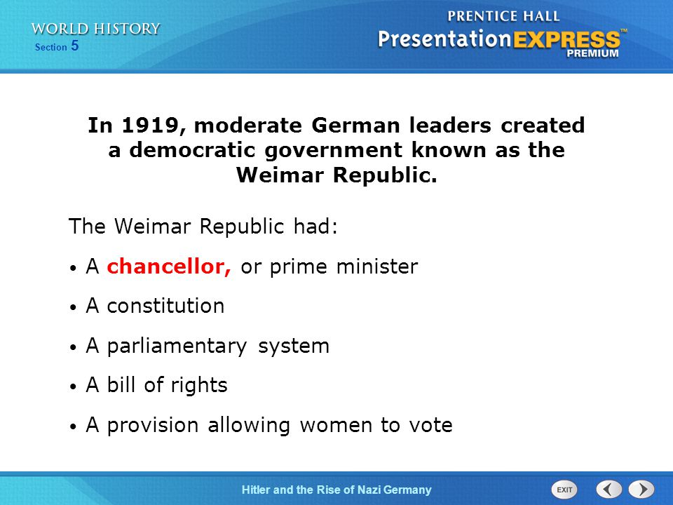 Section 5 Hitler and the Rise of Nazi Germany In 1919, moderate German leaders created a democratic government known as the Weimar Republic.