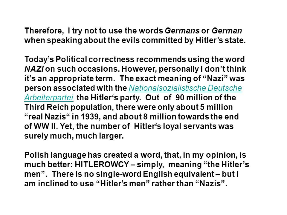 Therefore, I try not to use the words Germans or German when speaking about the evils committed by Hitler's state.