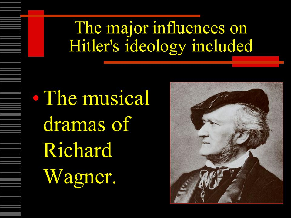 The major influences on Hitler s ideology included The musical dramas of Richard Wagner.