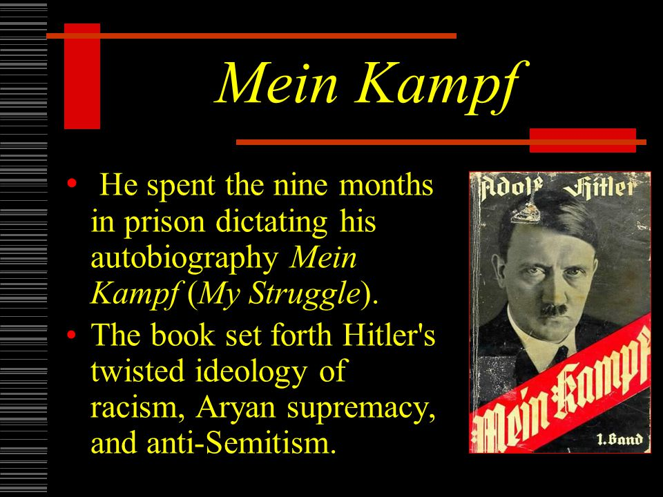 Mein Kampf He spent the nine months in prison dictating his autobiography Mein Kampf (My Struggle).