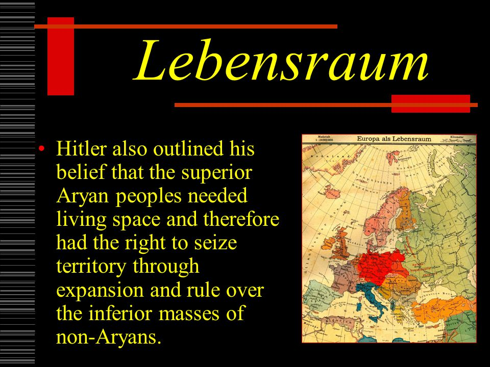 Lebensraum Hitler also outlined his belief that the superior Aryan peoples needed living space and therefore had the right to seize territory through expansion and rule over the inferior masses of non-Aryans.