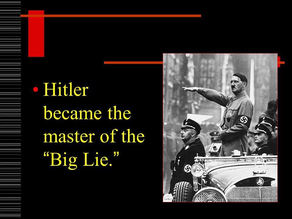 Hitler became the master of the Big Lie.