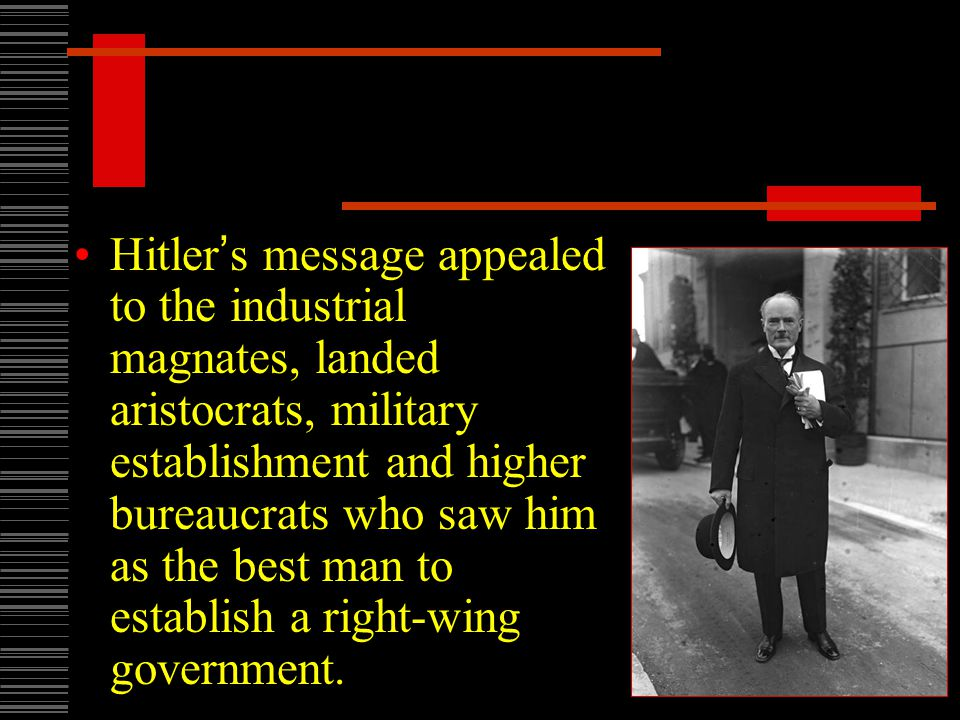 Hitler ' s message appealed to the industrial magnates, landed aristocrats, military establishment and higher bureaucrats who saw him as the best man to establish a right-wing government.
