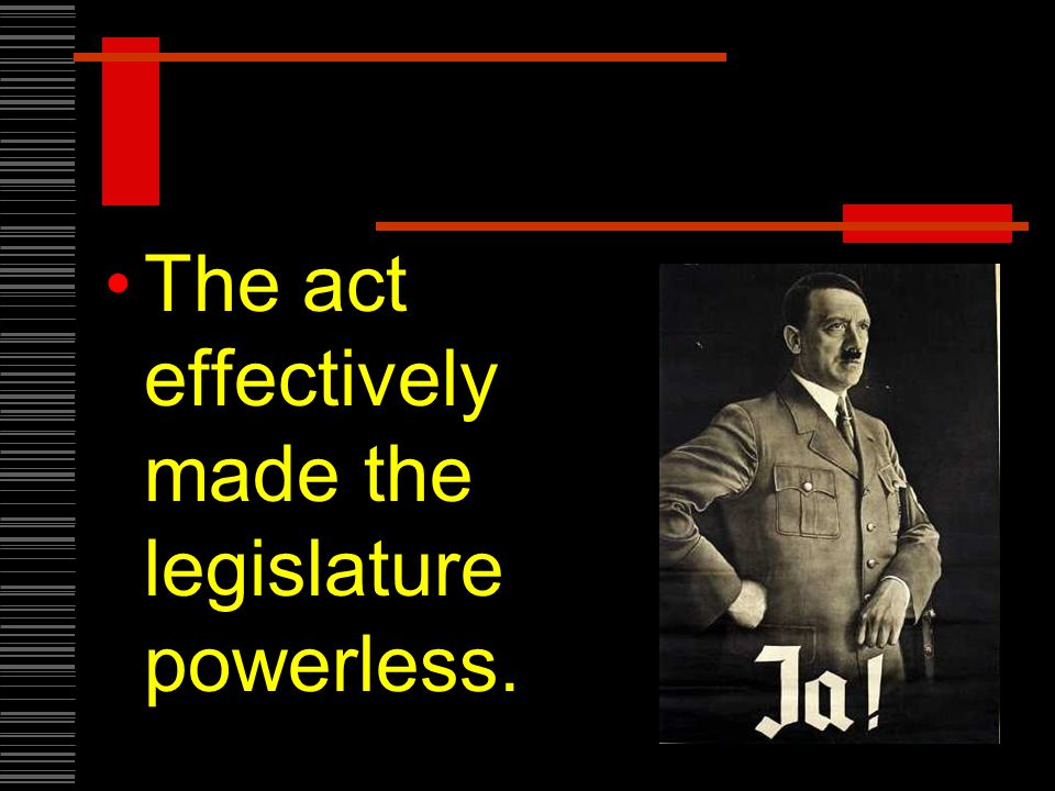 The act effectively made the legislature powerless.