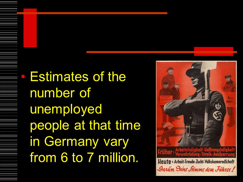 Estimates of the number of unemployed people at that time in Germany vary from 6 to 7 million.