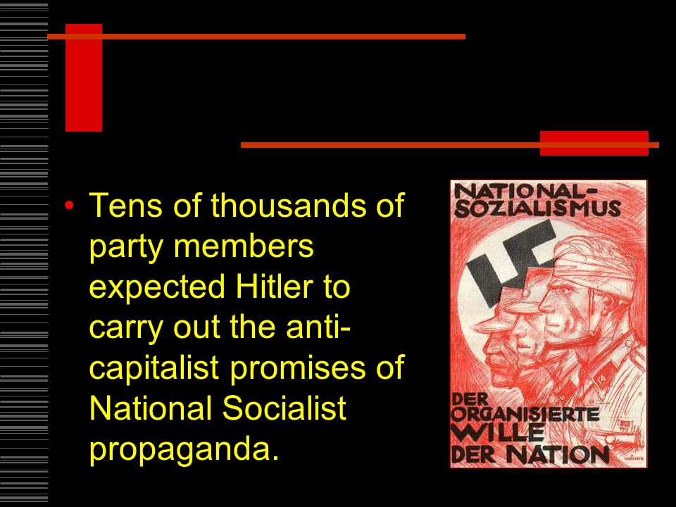 Tens of thousands of party members expected Hitler to carry out the anti- capitalist promises of National Socialist propaganda.