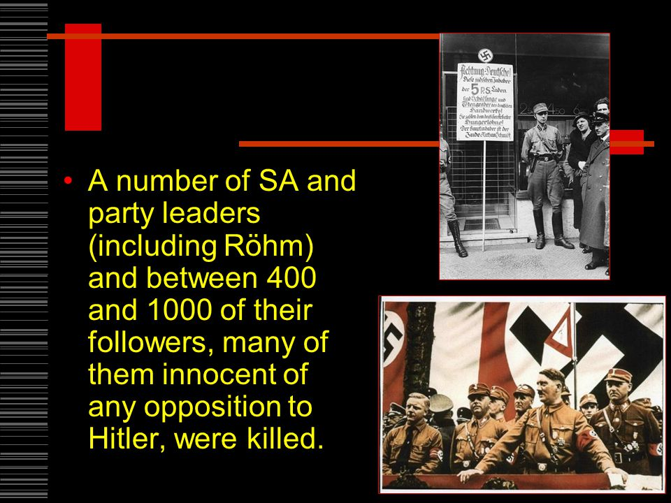 A number of SA and party leaders (including Röhm) and between 400 and 1000 of their followers, many of them innocent of any opposition to Hitler, were killed.