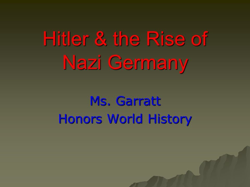 Hitler & the Rise of Nazi Germany Ms. Garratt Honors World History